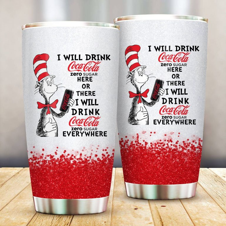 I will drink Coca-Cola Zero here or there or Everywhere - Coffee Mug Gift Ideas 2020 - Tumbler Cup LongSleeve Tshirt