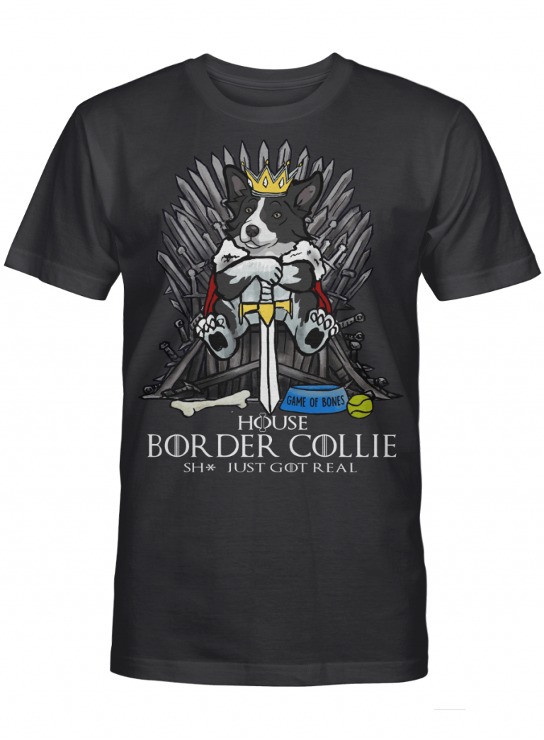 Game Of Bones House Border Collie Shit Just Got Real Funny Dog Lover Gift Graphic T-shirt Unisex Tshirt