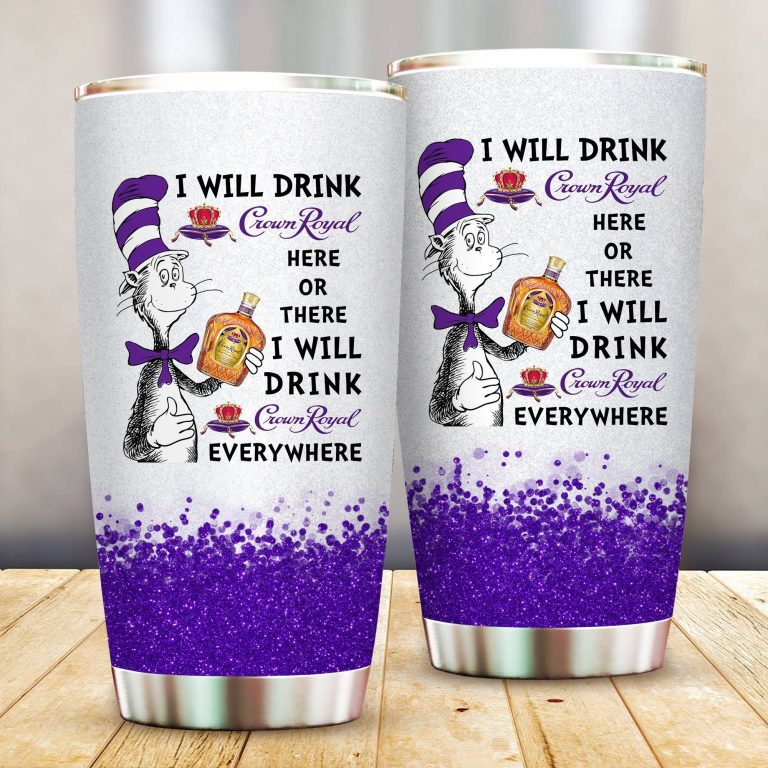 I will drink Crown Royal here or there or Everywhere - Coffee Mug Gift Ideas 2020 - Tumbler Cup LongSleeve Tshirt