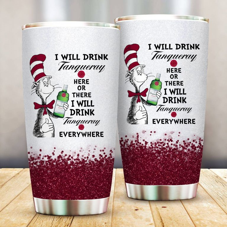 I will drink Tanqueray here or there or Everywhere - Coffee Mug Gift Ideas 2020 - Tumbler Cup LongSleeve Tshirt