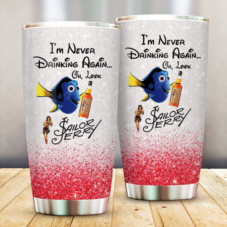 Dory Fish I'm never drinking again Oh look Sailor Jerry Funny Glitter Coffee Wine Mugs Gift Ideas Tumbler Cup SweatShirt