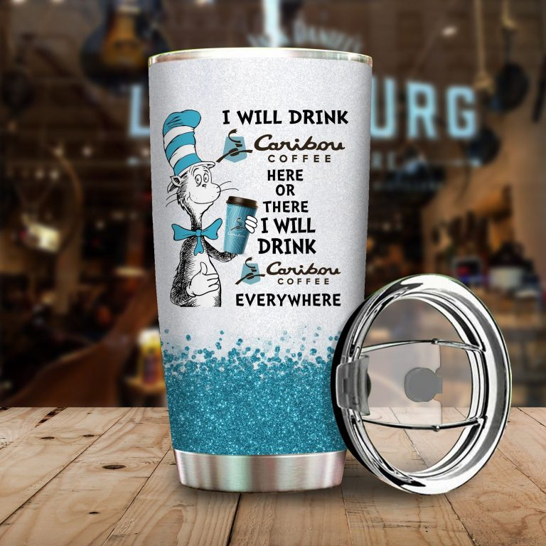 I will drink Caribou Coffee here or there or Everywhere - Coffee Mug Gift Ideas 2020 - Tumbler Cup Hoodie Tshirt