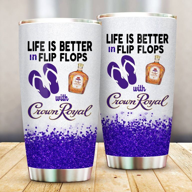 Life is better in flip flops with Crown Royal Funny Glitter Coffee Wine Mugs Gift Ideas Tumbler Cup SweatShirt
