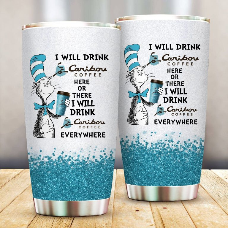I will drink Caribou Coffee here or there or Everywhere - Coffee Mug Gift Ideas 2020 - Tumbler Cup LongSleeve Tshirt