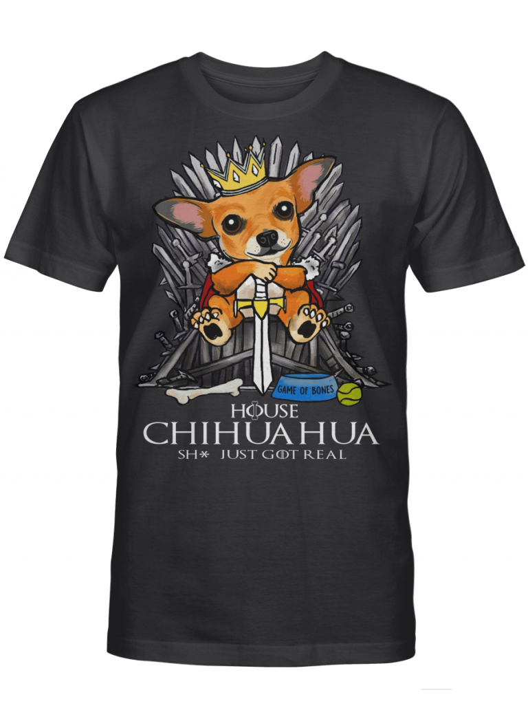 Game Of Bones House Chihuahua Shit Just Got Real Funny Dog Lover Gift Graphic T-shirt Unisex Tshirt
