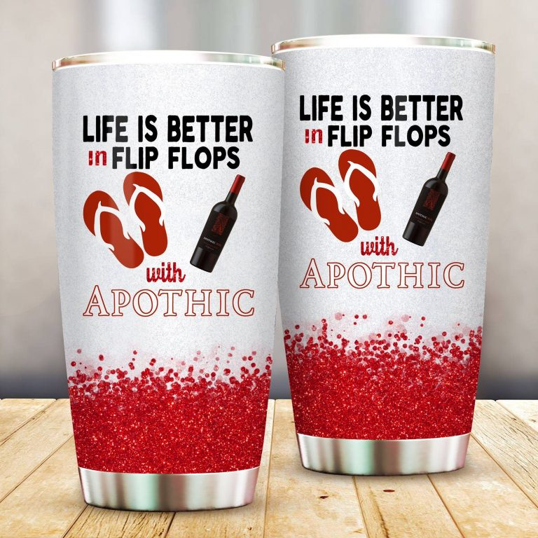 Life is better in flip flops with Apothic Wine Funny Glitter Coffee Wine Mugs Gift Ideas Tumbler Cup SweatShirt