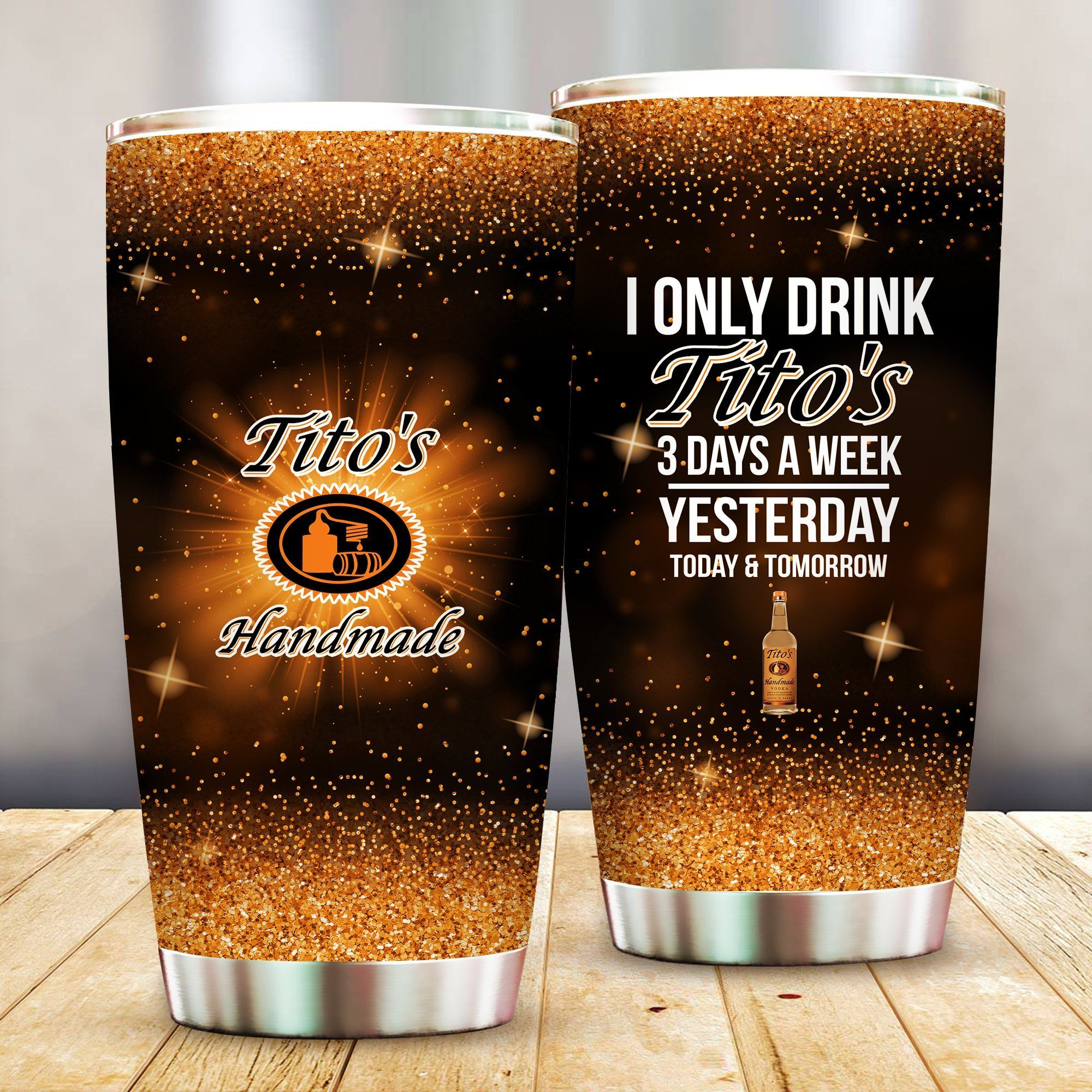 I Only Drink Tito's 3 Days A Week Yesterday Today and Tomorrow - Funny Customized Tumbler Cup Unisex Tshirt