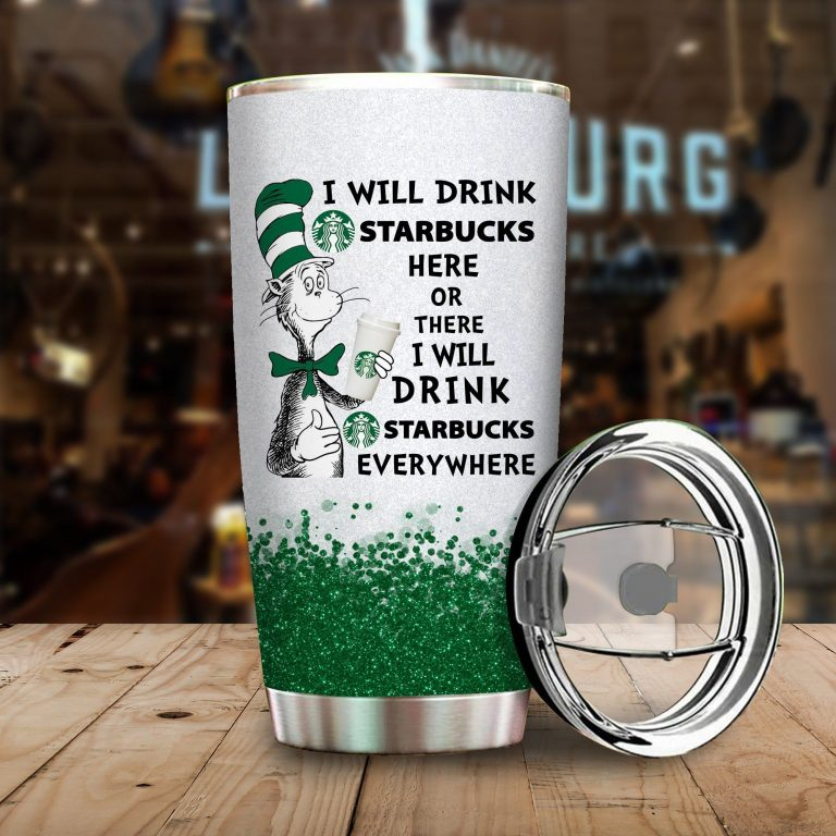 I will drink Starbucks here or there or Everywhere - Coffee Mug Gift Ideas 2020 - Tumbler Cup Hoodie Tshirt