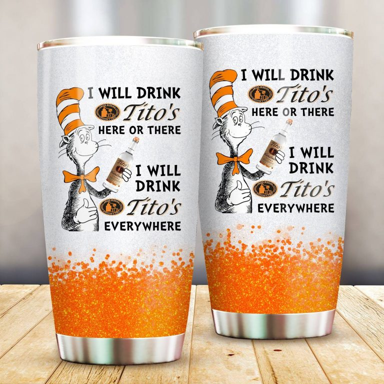 I will drink Titos here or there or Everywhere - Coffee Mug Gift Ideas 2020 - Tumbler Cup LongSleeve Tshirt