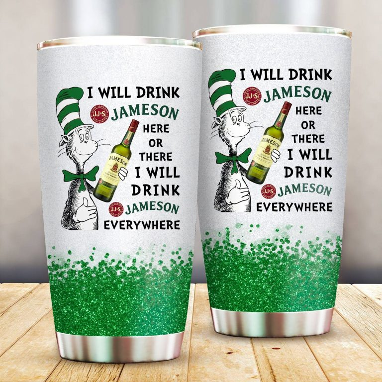 I will drink Jameson here or there or Everywhere - Coffee Mug Gift Ideas 2020 - Tumbler Cup LongSleeve Tshirt