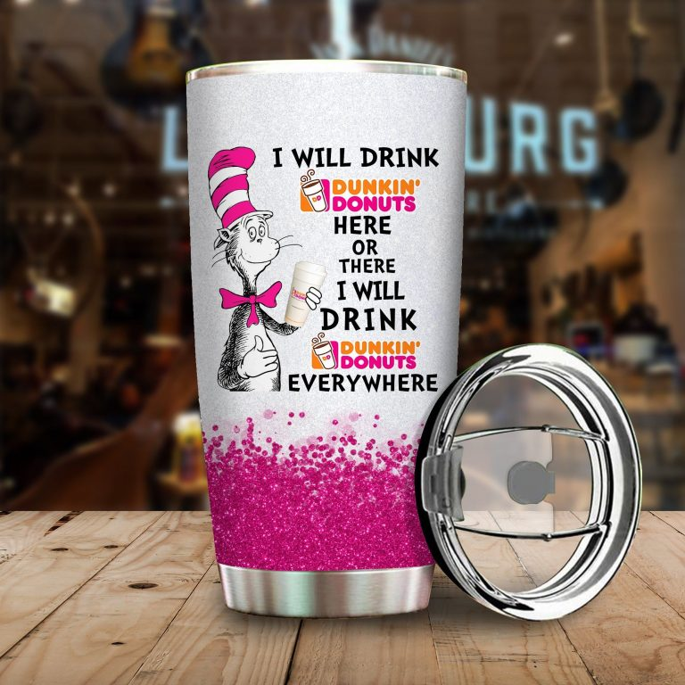 I will drink Dunkin Donuts here or there or Everywhere - Coffee Mug Gift Ideas 2020 - Tumbler Cup Hoodie Tshirt