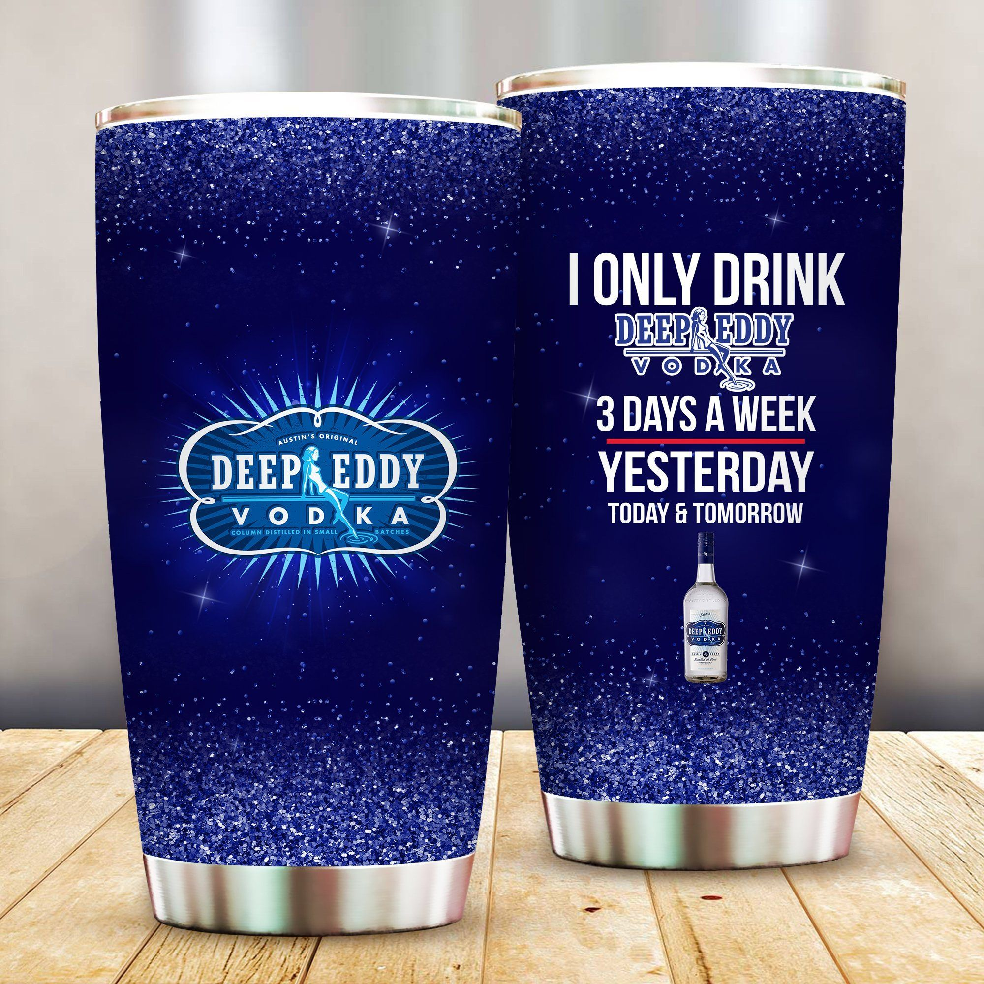 I Only Drink Deep Eddy Vodka 3 Days A Week Yesterday Today and Tomorrow - Funny Customized Tumbler Cup Unisex Tshirt