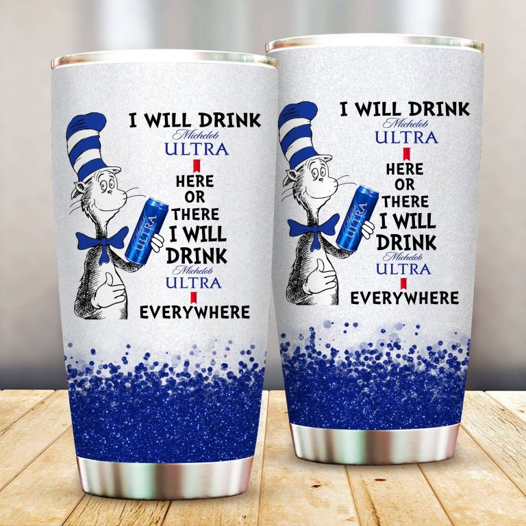 I will drink Michelob Ultra here or there or Everywhere - Coffee Mug Gift Ideas 2020 - Tumbler Cup LongSleeve Tshirt