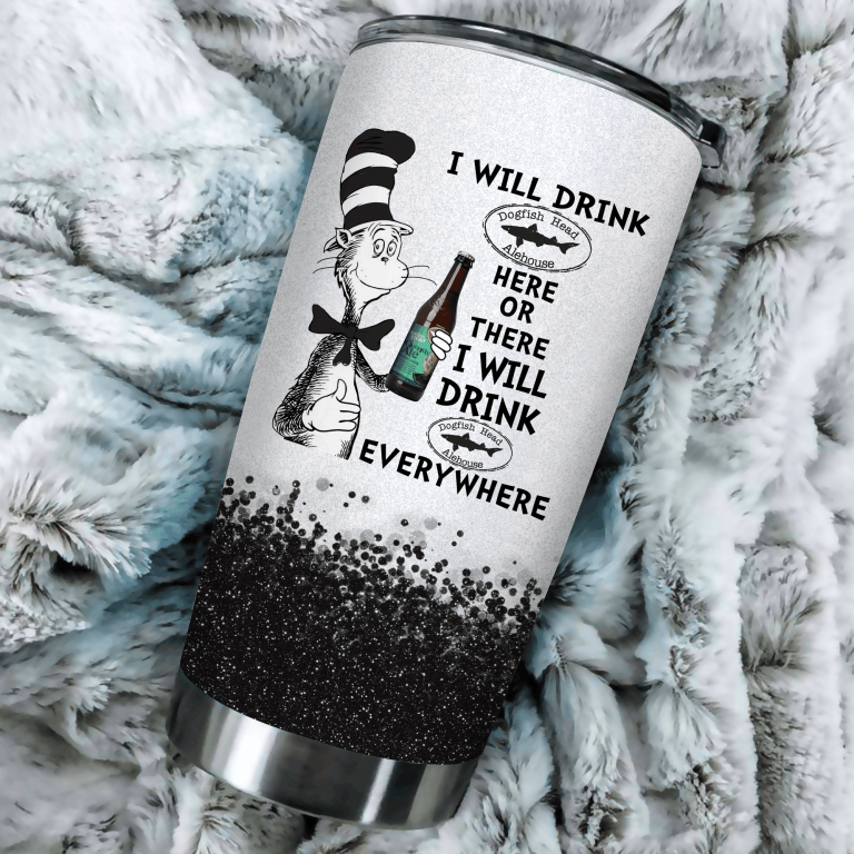 I will drink Dogfish Head here or there or Everywhere - Coffee Mug Gift Ideas 2020 - Tumbler Cup Unisex Tshirt