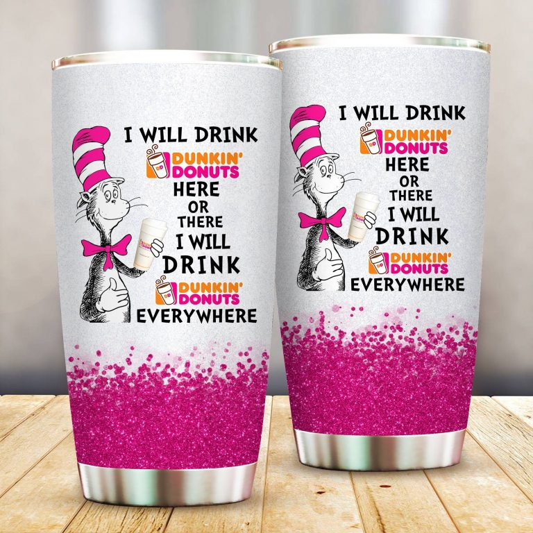I will drink Dunkin Donuts here or there or Everywhere - Coffee Mug Gift Ideas 2020 - Tumbler Cup LongSleeve Tshirt