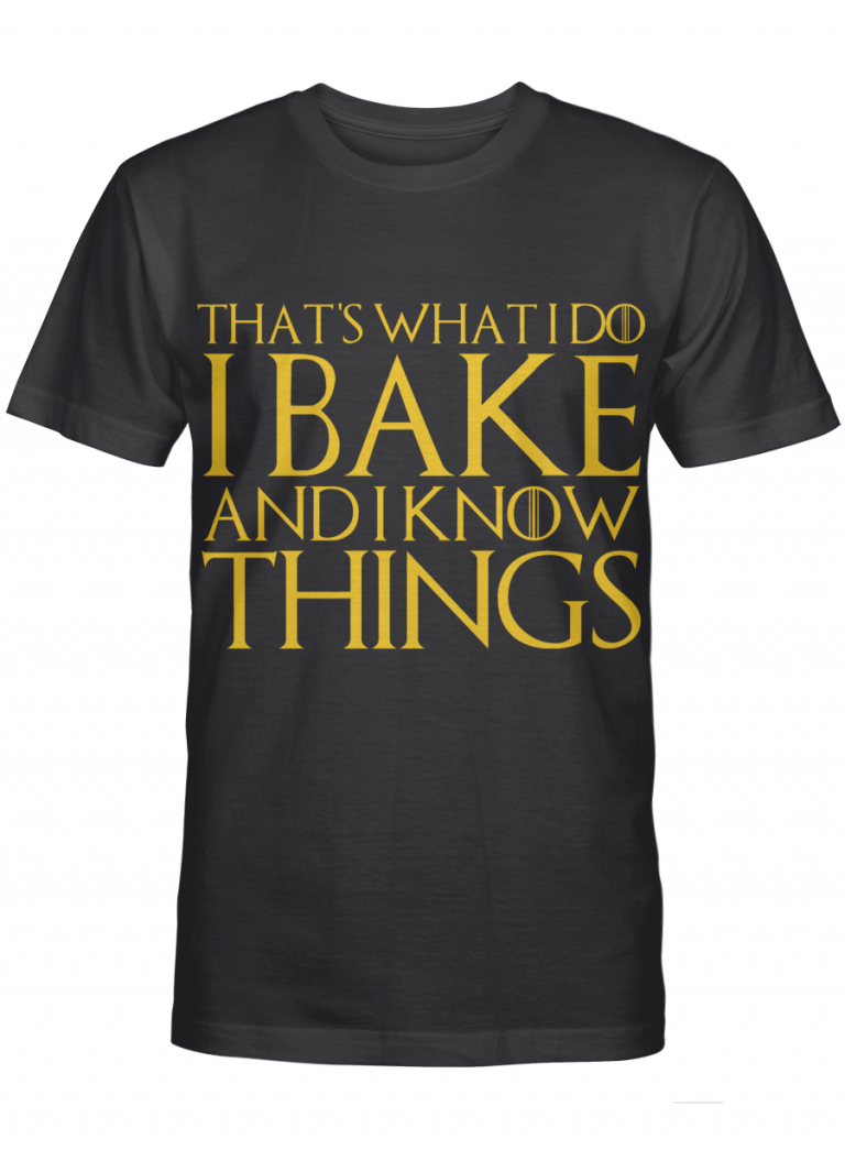 That S What I Do I Bake And I Know Things T Shirt Graphic T-shirt Unisex Tshirt