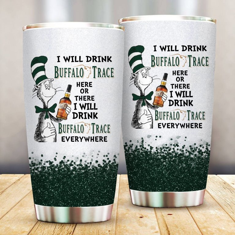I will drink Buffalo Trace Distillery here or there or Everywhere - Coffee Mug Gift Ideas 2020 - Tumbler Cup LongSleeve Tshirt