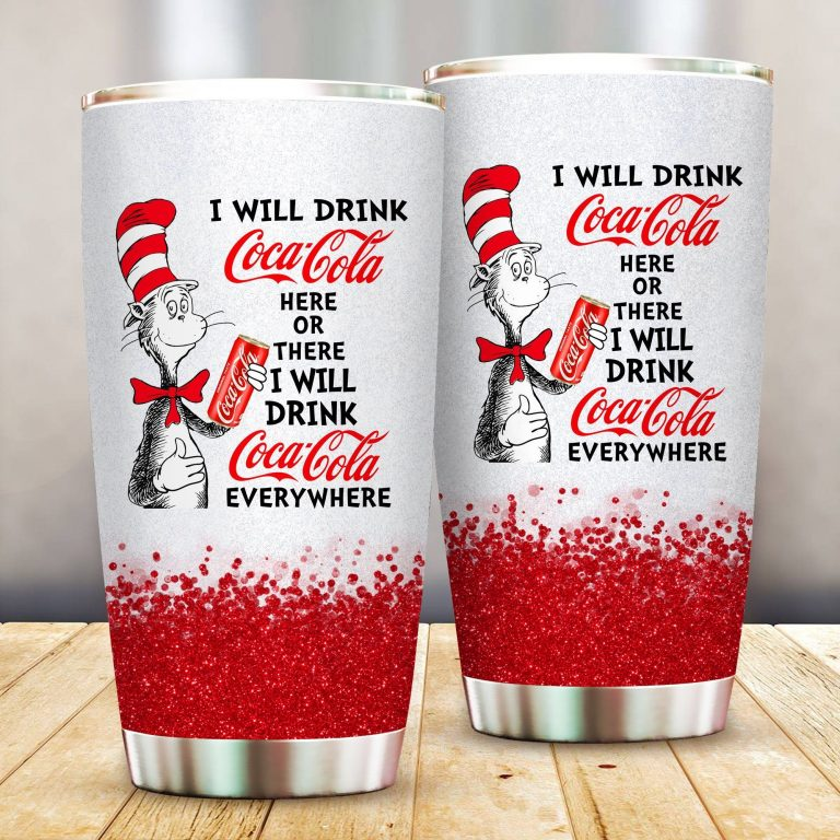 I will drink Coca Cola here or there or Everywhere - Coffee Mug Gift Ideas 2020 - Tumbler Cup LongSleeve Tshirt