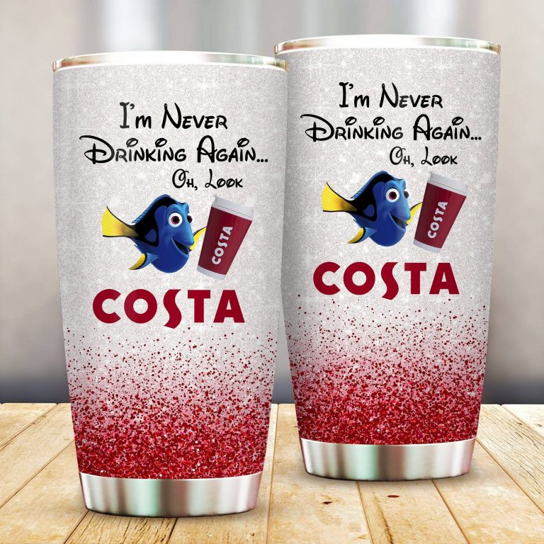 Dory Fish I'm never drinking again Oh look Costa Funny Glitter Coffee Wine Mugs Gift Ideas Tumbler Cup SweatShirt