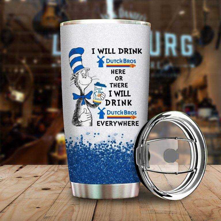 I will drink Dutch Bros here or there or Everywhere - Coffee Mug Gift Ideas 2020 - Tumbler Cup Hoodie Tshirt