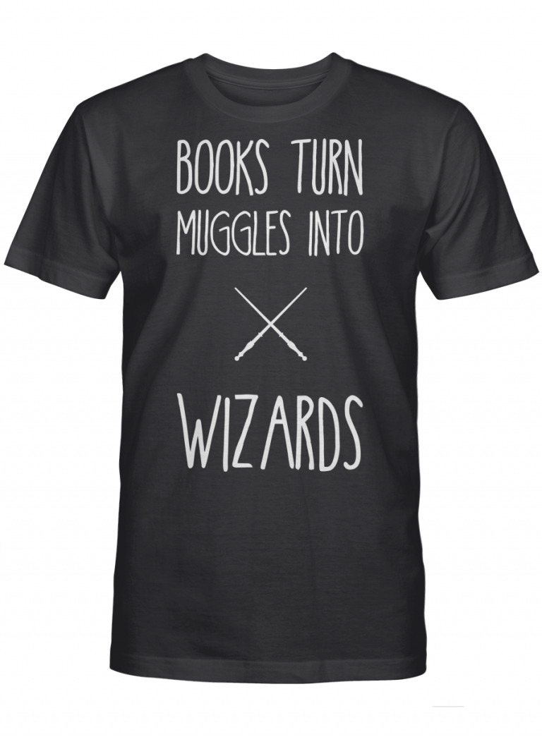 Books Turn Muggles Into Wizzards Funny Harry Potter Lover Gifts Graphic T-shirt Unisex Tshirt
