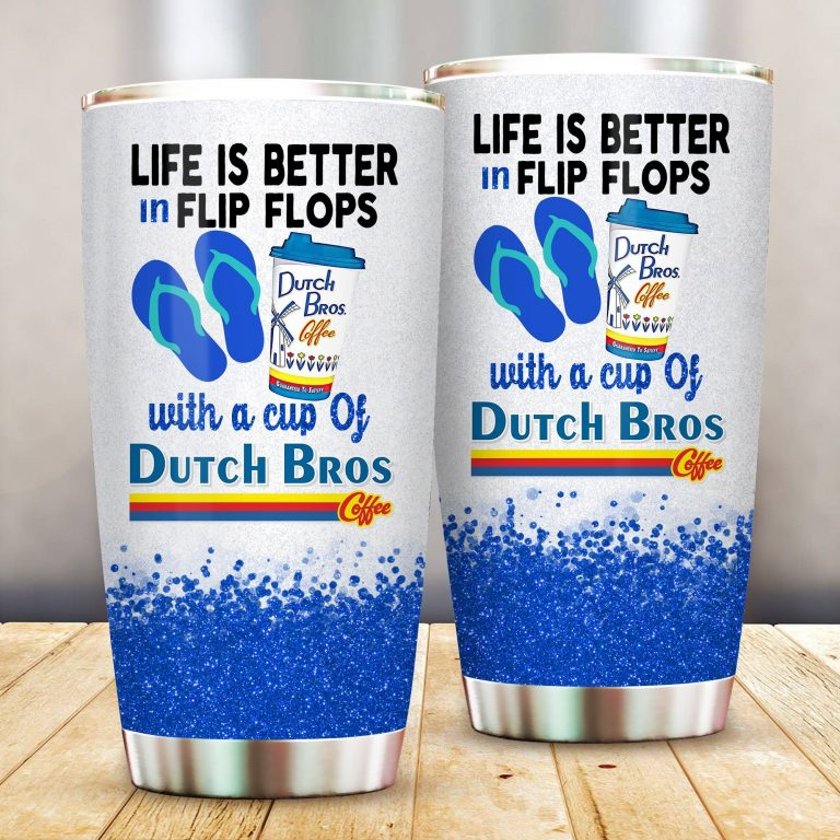 Life is better in flip flops with Dutch Bros Funny Glitter Coffee Wine Mugs Gift Ideas Tumbler Cup SweatShirt