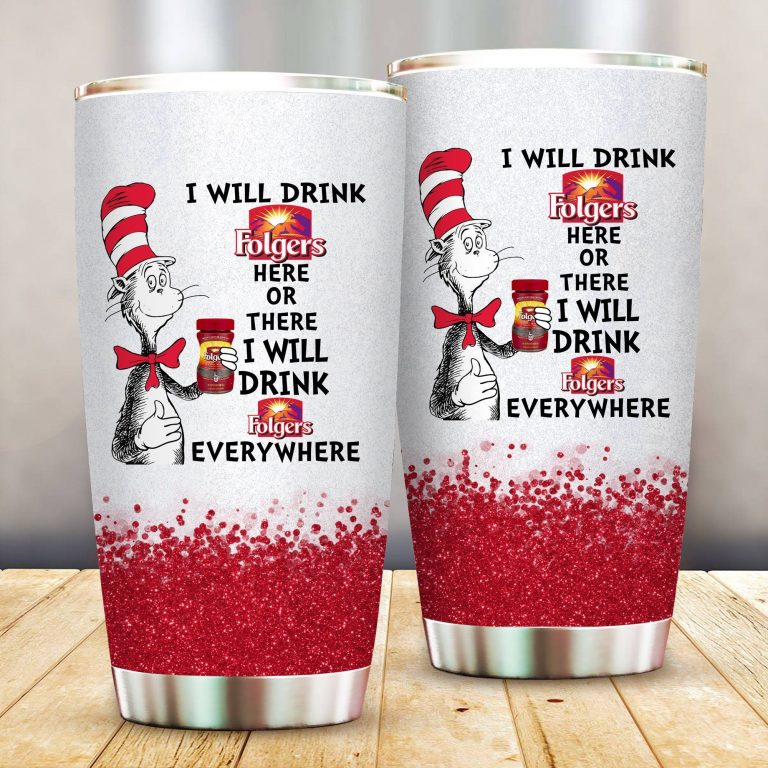 I will drink Folgers here or there or Everywhere - Coffee Mug Gift Ideas 2020 - Tumbler Cup LongSleeve Tshirt