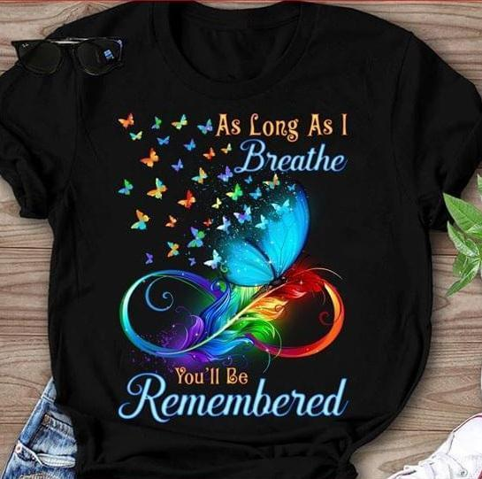 As Long As I Breathe You'Ll Be Remembered Colorful Butterfly Feather - Gift for Fans T-Shirt