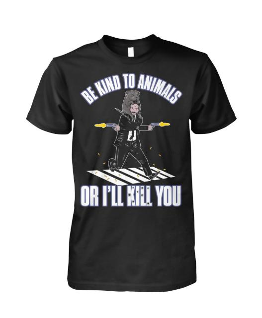 Be Kind To Animal Or Ill Kill You John Wick - Gift for Fans T-Shirt