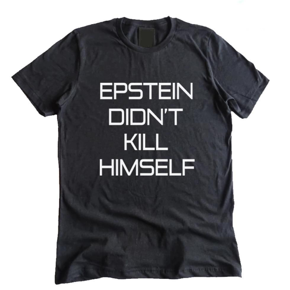 Epstein Didn'T Kill Himself - Gift for Fans T-Shirt