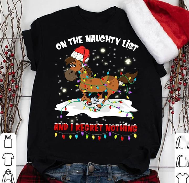 Horse Merry Christmas On The Naughty List And I Regret Nothing - Gift for Fans T-Shirt