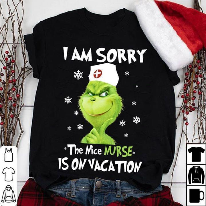 I Am Sorry The Nice Nurse Is On Vacation Grinch Christmas Nurse Gift - Gift for Fans T-Shirt