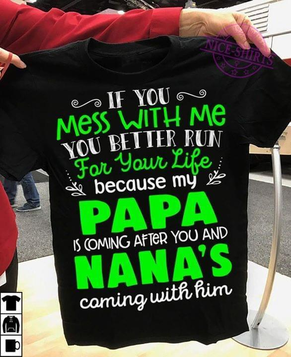 If You Mess With Me You Better Run For Your Life Because My Papa Is Coming After You And Nanas Coming With Him - Gift for Fans T-Shirt