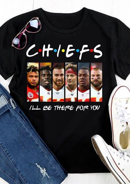 Kansas City Chiefs Ill Be There For You For Chiefs Fan - Gift for Fans T-Shirt