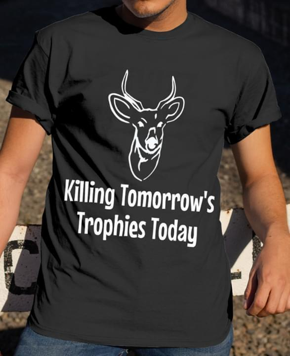 Killing Tomorrows Trophies Today Anti Hunting - Gift for Fans T-Shirt