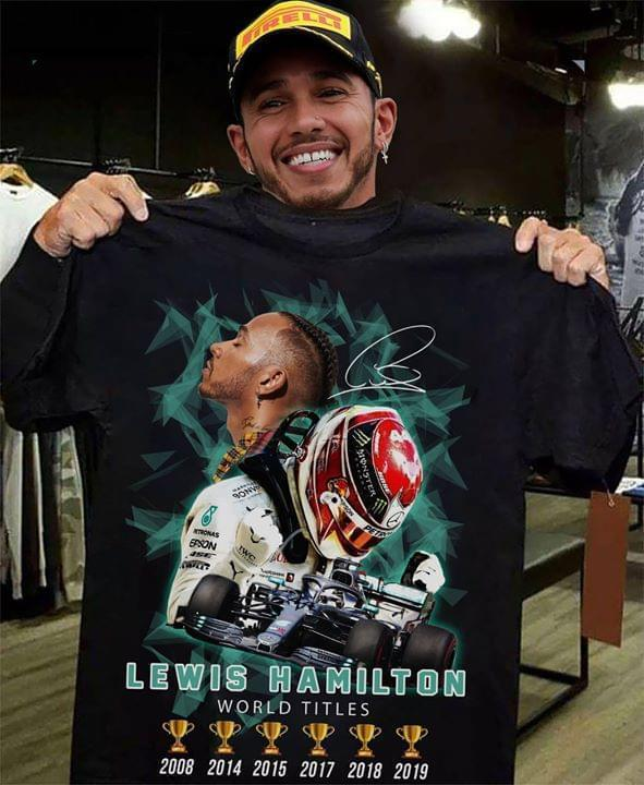 Lewis Hamilton World Titles 2008 To 2019 Racer T Shirt - Custom Graphic Tee - Christmas Gift Idea T-Shirt