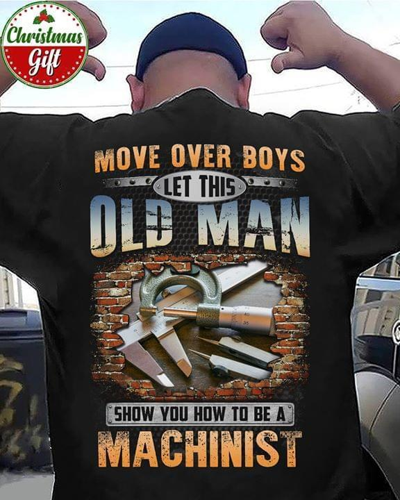 Move Over Boys Let This Old Man Show You How To Be A Machinist - Gift for Fans T-Shirt