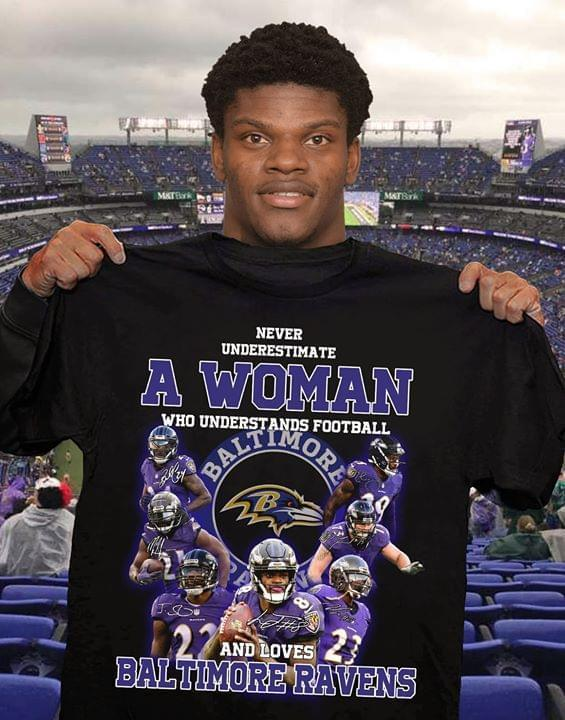 Never Underestimate A Woman Understands Football And Loves Baltimore Ravens - Gift for Fans T-Shirt