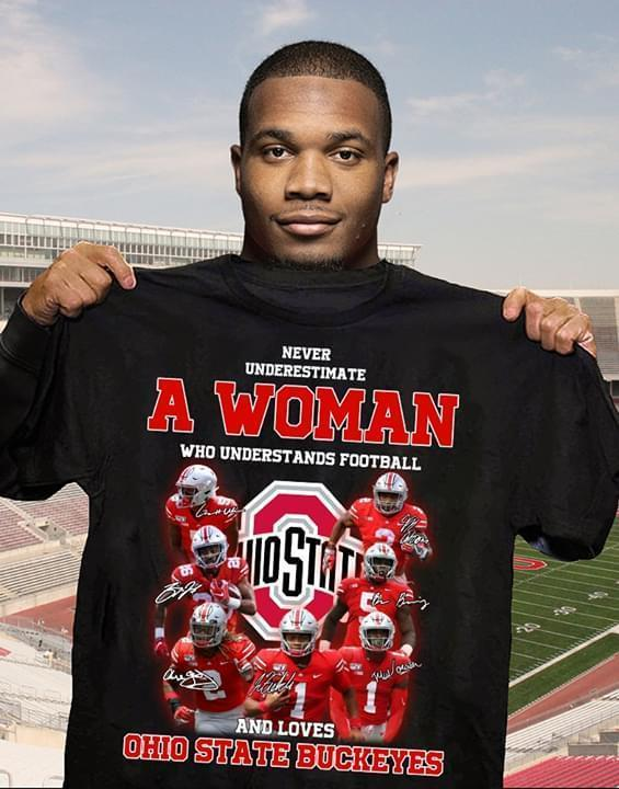 Never Underestimate A Woman Understands Football And Loves Ohio State Buckeyes - Gift for Fans T-Shirt