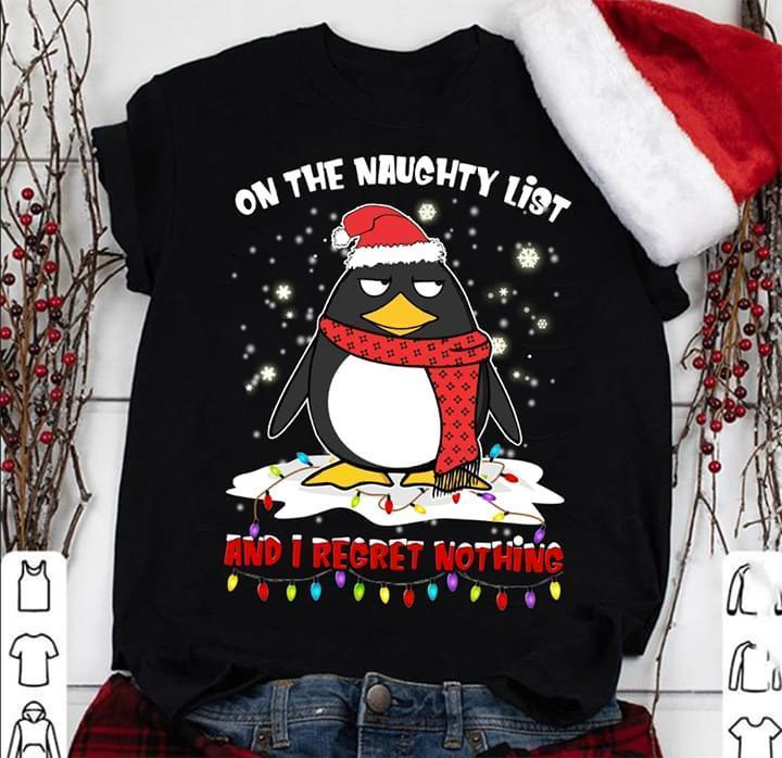 On The Naughty List And I Regret Nothing Christmas Penguin Lover - Gift for Fans T-Shirt