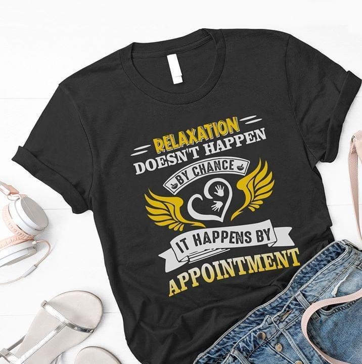 Relaxation Doesn'T Happen By Chance It Happens By Appointment Massage Therapist Lover - Gift for Fans T-Shirt