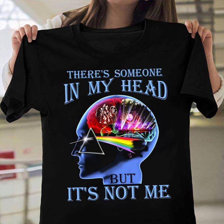 There Is Someone In My Heard But Its Not Me Pink Floyd Lover - Gift for Fans T-Shirt