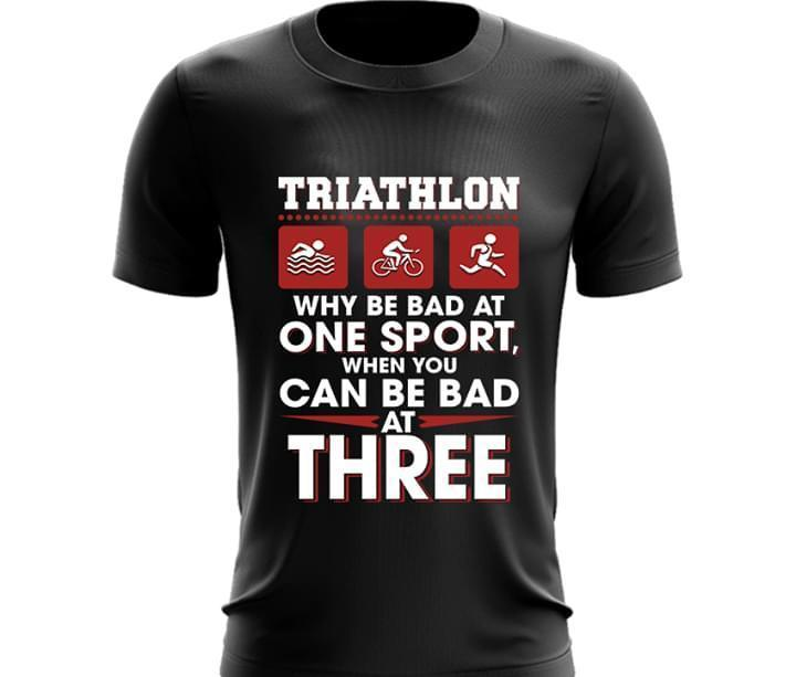 Triathlon Why Be Bad At One Sport When You Can Be Bad At Three T Shirt - Custom Graphic Tee - Christmas Gift Idea T-Shirt
