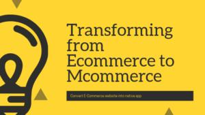 Transforming from E-Commerce to M-Commerce   E-Commerce mobile app builder   Shopping app builder   Grocery app builder   Convert E-Commerce website to app   appmaker  WooCommerce