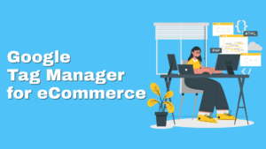 Google tag manager - eCommerce analytics