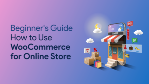 How to Use WooCommerce for Online Store