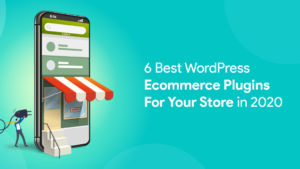 6 Best WordPress Ecommerce Plugins For Your Store in 2021