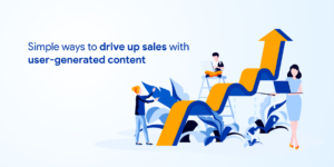 Simple Ways to Drive Up Sales with User-Generated Content