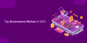 Ecommerce Niches 2021