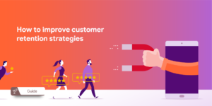 Improve Your Customer Retention Strategies